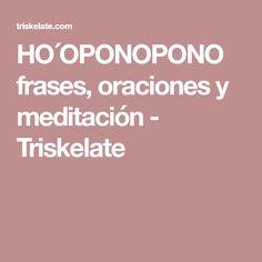 HO´OPONOPONO frases, oraciones y meditación - Triskelate