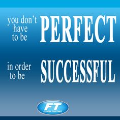 """You don't have to be perfect in order to be successful."""" ~Anonymous"""