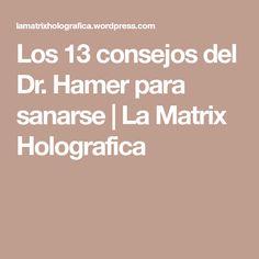 Los 13 consejos del Dr. Hamer para sanarse   La Matrix Holografica