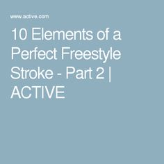 10 Elements of a Perfect Freestyle Stroke - Part 2 | ACTIVE