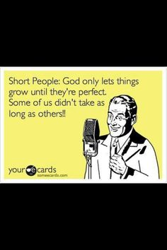 Just to make a few of my friends feel better who think they're short, even though they're not!
