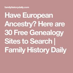 Have European Ancestry? Here are 30 Free Genealogy Sites to Search   Family History Daily