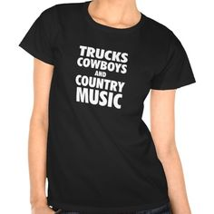 Truck Cowboys and Country Music T Shirt - #trucks