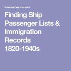 Finding Ship Passenger Lists & Immigration Records 1820-1940s