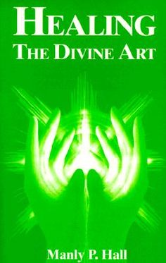 Healing, the Divine Art, by Manly P. Hall