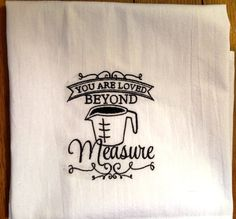 embroidered dish towel, tea towel, kitchen towel, flour sack towel, You are Loved Beyond Measure, your choice of thread color by jessiemae on Etsy