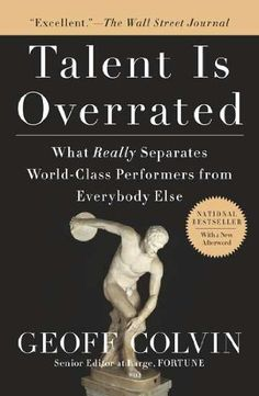 Talent is Overrated: What Really Separates World-Class Performers from Everybody Else by Geoffrey Colvin http://www.amazon.com/dp/1591842948/ref=cm_sw_r_pi_dp_CeyZtb1M26A8EYTH