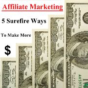 5 Surefire Ways To Make More Money With Affiliate Marketing