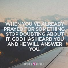 When you've already Prayed for something stop doubting about it...