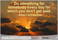 Do Something For Somebody Every Day For Which You Dont Get