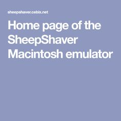 Home page of the SheepShaver Macintosh emulator Gnu Linux, Raspberry, Computer Programming, Software, Learning, Raspberries