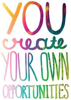 Only YOU create your own opportunities. Take responsibility for your life!#Repin By:Pinterest++ for iPad#