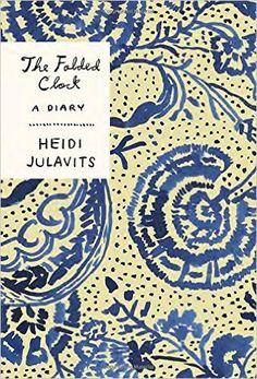 Amazon.com: The Folded Clock: A Diary (9780385538985): Heidi Julavits: Books