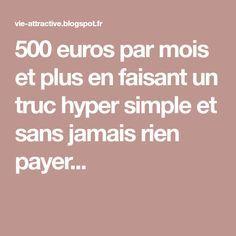 500 euros par mois et plus en faisant un truc hyper simple et sans jamais rien payer... Diy Organization, Simple, Budgeting, Internet, Positivity, Money, How To Plan, Business, Auto Entrepreneur