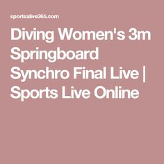 Diving Women's 3m Springboard Synchro Final Live | Sports Live Online