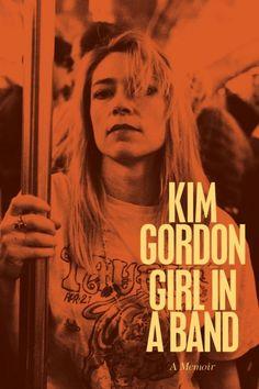 Girl in a Band: A Memoir by Kim Gordon - Google Search