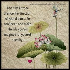 Don't let anyone change the direction of your dreams.
