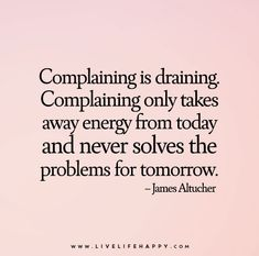 Complaining Is Draining... And the complainer is drowning you with their constant complaining