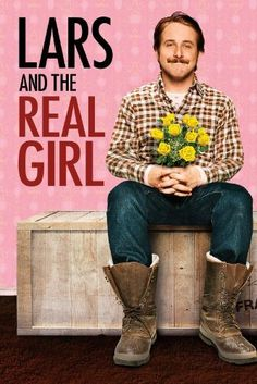 Lars and the Real Girl -- One of the best and saddest movies I've ever seen. Ryan Gosling did an amazing job.