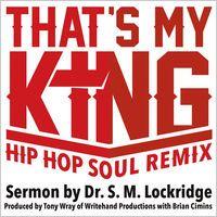 That's My King (Hip Hop Soul Remix) [feat. Dr. S.M. Lockridge] - Single by Tony Wray & Brian Cimins