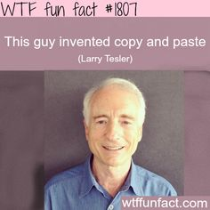 the man who invented Copy & Paste - WTF fun facts