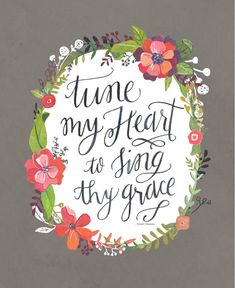 Tune My Heart to Sing Thy Grace - come thou fount art print on Etsy Cool Words, Wise Words, Come Thou Fount, God Is Good, Bible Verses, Scripture Art, Scriptures, Bible Art, Christian Quotes