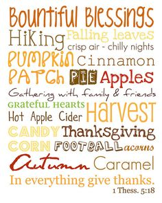 Falling Leaves. Pumpkin Patch. Hiking. Crisp Air. Apples. Harvest. Cinnamon. Pie. Hot Apple Cider. In Everything Give Thanks!