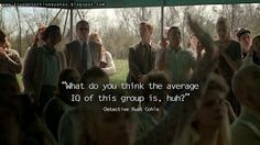True Detective quotes | True Detective - Who is talking about True Detective on PICASA