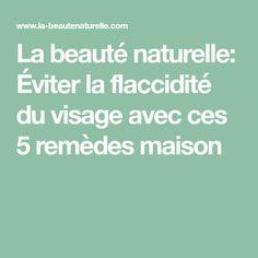 La beauté naturelle: Éviter la flaccidité du visage avec ces 5 remèdes maison