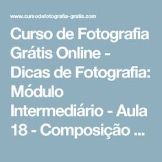 Curso de Fotografia Grátis Online - Dicas de Fotografia: Módulo Intermediário - Aula 18 - Composição e Enquadramento