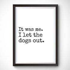 It was me. I let the dogs out. Funny prints / funny quote wall print / funny humor Wall Art