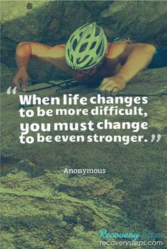 Motivational Quotes:When life changes to be more difficult, you must change to be even stronger.   Follow: https://www.pinterest.com/RecoverySteps/