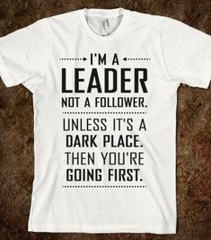 I found 'I'm a Leader, Not a Follower (Usually)' on Wish, check it out!