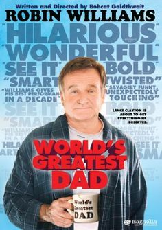World's Greatest Dad. Robin Williams's best combination of dark humor and sincerity playing a Dead Poets Society-like high school teacher with a troubled son.