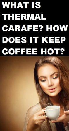 Whаt іѕ Thеrmаl Cаrаfе? How dоеѕ іt kеер Coffee Hоt?