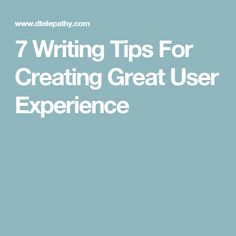 7 Writing Tips For Creating Great User Experience