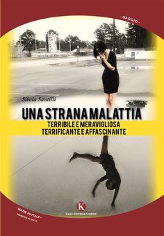 """http://langolodelpersonalcoaching.blogspot.it/2014/10/una-strana-malattia-terribile-e.html UNA STRANA MALATTIA: terribile e meravigliosa, terrificante e affascinant"""" di Silvia Santilli Recensione di Raffaele Ciruolo Kimerik Edizioni www.kimerik.it descrive in maniera egregia ed estremamente scorrevole cos'è la malattia mentale la sofferenza che ha provocato nell'autrice e il cammino faticoso che ha condotto verso una via di uscita"""