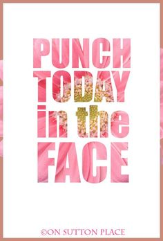 Punch Today in the Face | Free printable from On Sutton Place