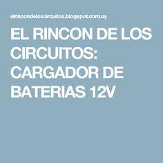 EL RINCON DE LOS CIRCUITOS: CARGADOR DE BATERIAS 12V