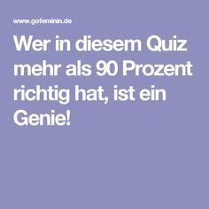 Wer in diesem Quiz mehr als 90 Prozent richtig hat, ist ein Genie!