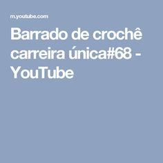 Barrado de crochê carreira única#68 - YouTube