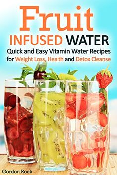 Fruit Infused Water: Quick and Easy Vitamin Water Recipes for Weight Loss, Health and Detox Cleanse by Gordon Rock http://www.amazon.com/dp/B00V7DZBC6/ref=cm_sw_r_pi_dp_Le7Evb1AEJCZD