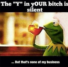 #Kermit the Frog #ButThatsNoneofMyBusinessTho Memes Are Annoyingly Taking Over the Internet
