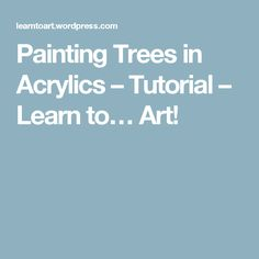 Painting Trees in Acrylics – Tutorial – Learn to… Art!