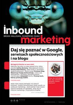 Inbound Marketing. Daj się poznać w Google, serwisach społecznościowych i na blogu - BRIAN HALLIGAN , DHARMESH SHAH Inbound Marketing, Google, Movie Posters, Blog, Film Poster, Popcorn Posters, Blogging, Billboard, Film Posters