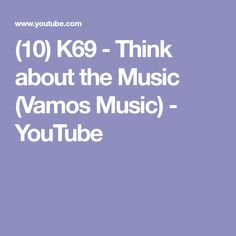 (10) K69 - Think about the Music (Vamos Music) - YouTube