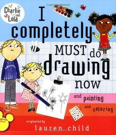 I Completely Must Do Drawing Now and Painting and Coloring (Charlie and Lola) by Lauren Child Drawing Now, Drawing For Kids, Drawing Activities, Book Activities, Rainbow Resource, Reading Levels, Child Life, Pictures To Draw, Book Gifts