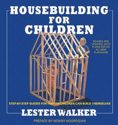 Housebuilding for Children 2nd ed: Step-By-Step Guides For Houses Children Can Build Themselves by Lester R. Walker.