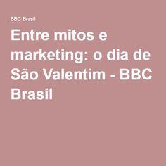 Entre mitos e marketing: o dia de São Valentim - BBC Brasil