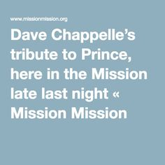Dave Chappelle's tribute to Prince, here in the Mission late last night « Mission Mission